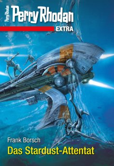 ebook: Perry Rhodan-Extra: Das Stardust-Attentat