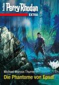 ebook: Perry Rhodan-Extra: Die Phantome von Epsal