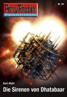 eBook: Planetenroman 26: Die Sirenen von Dhatabaar