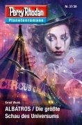 eBook: Planetenroman 37 + 38: ALBATROS / Die größte Schau des Universums