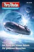 ebook: Planetenroman 43 + 44: Am Rand des blauen Nebels / Die goldenen Menschen