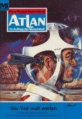eBook: Atlan 7: Der Tod muss warten (Heftroman)