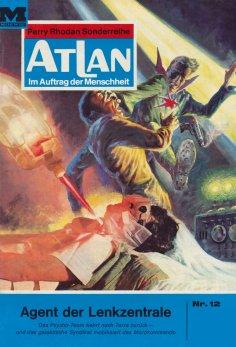 eBook: Atlan 12: Agent der Lenkzentrale