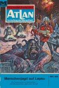 eBook: Atlan 25: Menschenjagd auf Lepso (Heftroman)