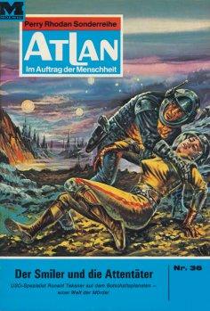 ebook: Atlan 36: Der Smiler und die Attentäter