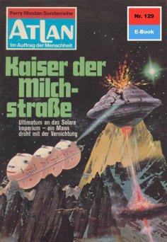 eBook: Atlan 129: Kaiser der Milchstraße (Heftroman)