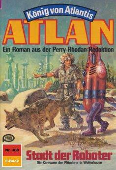 eBook: Atlan 308: Stadt der Roboter (Heftroman)