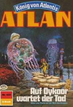 ebook: Atlan 422: Auf Dykoor wartet der Tod