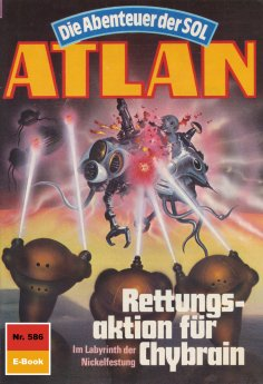 ebook: Atlan 586: Rettungsaktion für Chybrain