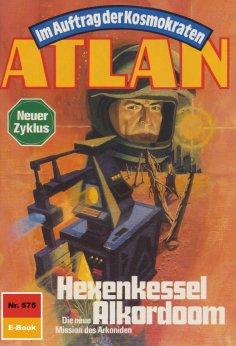 eBook: Atlan 675: Hexenkessel Alkordoom