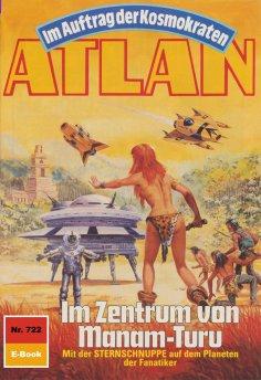 eBook: Atlan 722: Im Zentrum von Manam-Turu