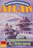 ebook: Atlan 725: Der programmierte Untergang