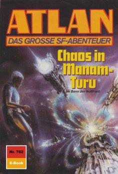 eBook: Atlan 782: Chaos in Manam-Turu