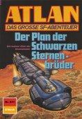 ebook: Atlan 841: Der Plan der Schwarzen Sternenbrüder