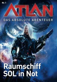 eBook: Atlan - Das absolute Abenteuer 1: Raumschiff SOL in Not
