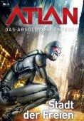 eBook: Atlan - Das absolute Abenteuer 6: Stadt der Freien