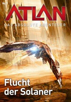 ebook: Atlan - Das absolute Abenteuer 7: Flucht der Solaner