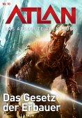 ebook: Atlan - Das absolute Abenteuer 10: Das Gesetz der Erbauer