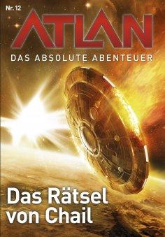 ebook: Atlan - Das absolute Abenteuer 12: Das Rätsel von Chai