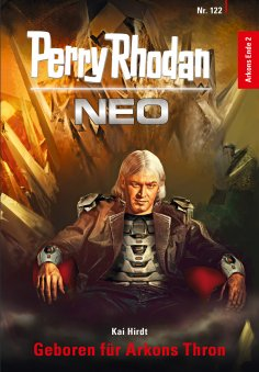 eBook: Perry Rhodan Neo 122: Geboren für Arkons Thron