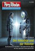ebook: Perry Rhodan 3030: Der Arkonide und der Roboter