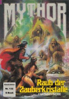 ebook: Mythor 132: Raub der Zauberkristalle