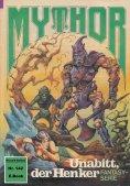 ebook: Mythor 142: Unabitt, der Henker