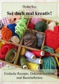 eBook: Sei doch mal kreativ! - Einfache Rezepte, Dekorationsideen und Bastelarbeiten