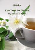 eBook: Eine Tasse Tee für dich! - Impressionen in Bildern