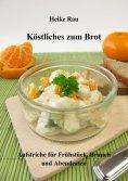 ebook: Köstliches zum Brot - Aufstriche für Frühstück, Brunch und Abendessen