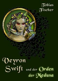 ebook: Veyron Swift und der Orden der Medusa
