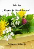 eBook: Kennst du diese Pflanzen? - Wildkräuter im Porträt