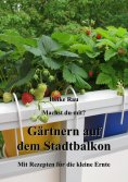 eBook: Machst du mit? - Gärtnern auf dem Stadtbalkon - Mit Rezepten für die kleine Ernte