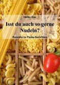 ebook: Isst du auch so gerne Nudeln? - Rezepte zu Pasta-Gerichten
