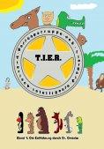eBook: T.I.E.R.- Tierisch intelligente Eingreif- und Rettungstruppe Band 1- Die Entführung durch Dr. Omedar
