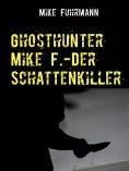 eBook: Ghosthunter Mike F.-Der Schattenkiller