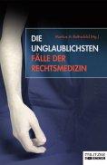 eBook: Die unglaublichsten Fälle der Rechtsmedizin