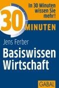 eBook: 30 Minuten Basiswissen Wirtschaft