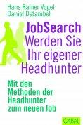 ebook: JobSearch. Werden Sie Ihr eigener Headhunter