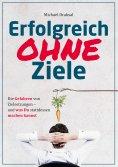 eBook: Erfolgreich OHNE Ziele