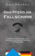 ebook: Das Pferd am Fallschirm. Erzählungen aus dem tschechisch-deutschen Grenzland