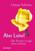 eBook: Aber Luise! Die Psycho-Logik eines Lebens