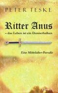 eBook: Ritter Anus – das Leben ist ein Donnerbalken. Eine Mittelalter-Parodie