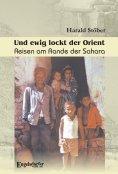 eBook: Und ewig lockt der Orient. Reisen am Rande der Sahara