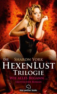 eBook: Die HexenLust Trilogie  - Wie alles begann | Erotischer Roman