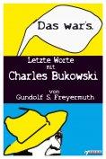 eBook: Das war's. Letzte Worte mit Charles Bukowski