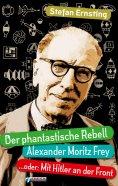 eBook: Der phantastische Rebell - Alexander Moritz Frey