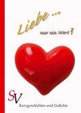 eBook: Liebe ... Nur ein Wort?