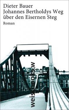 eBook: Johannes Bertoldys Weg über den Eisernen Steg