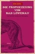 eBook: Die Prophezeiung von Bad Löwenau